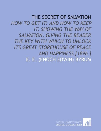 9781112491955: The Secret of Salvation: How to Get it: and How to Keep it. Showing the Way of Salvation, Giving the Reader the Key With Which to Unlock Its Great Storehouse of Peace and Happiness [1896 ]