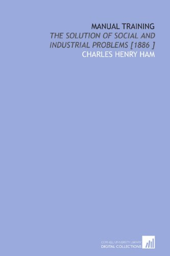 9781112494703: Manual Training: The Solution of Social and Industrial Problems [1886 ]
