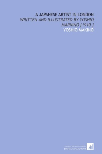 9781112497605: A Japanese Artist in London: Written and Illustrated by Yoshio Markino [1910 ]
