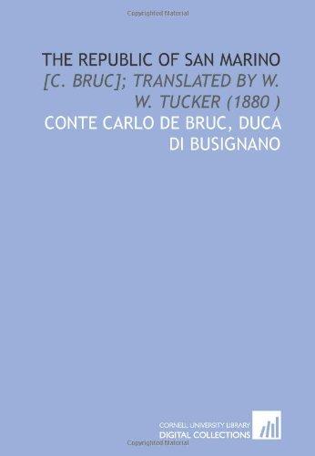 9781112499197: The republic of San Marino: [C. Bruc]; translated by W. W. Tucker (1880 )