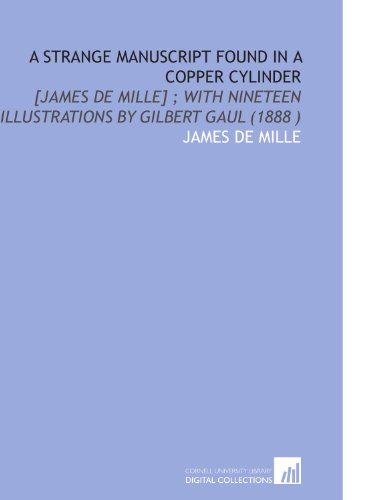 9781112499364: A Strange Manuscript Found in a Copper Cylinder: [James De Mille] ; With Nineteen Illustrations by Gilbert Gaul (1888 )
