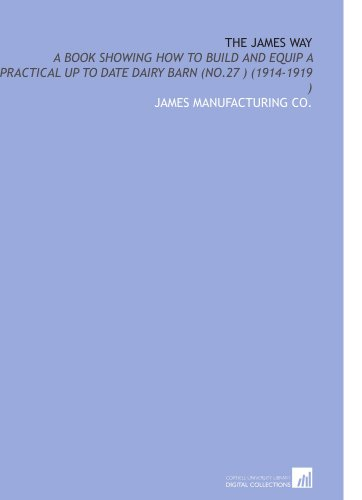 9781112501111: The James Way: A Book Showing How to Build and Equip a Practical Up to Date Dairy Barn (No.27 ) (1914-1919 )