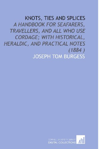 9781112502880: Knots, Ties and Splices: A Handbook for Seafarers, Travellers, and All Who Use Cordage; With Historical, Heraldic, and Practical Notes (1884 )