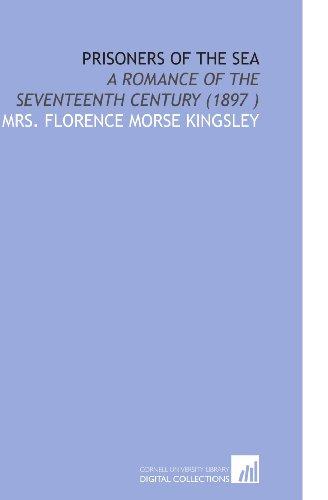 9781112504877: Prisoners of the Sea: A Romance of the Seventeenth Century (1897 )