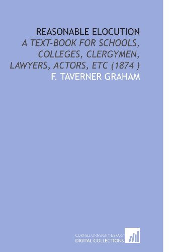 9781112506604: Reasonable Elocution: A Text-Book for Schools, Colleges, Clergymen, Lawyers, Actors, Etc (1874 )