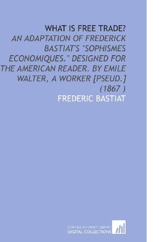 9781112507892: What is Free Trade?: An Adaptation of Frederick Bastiat's