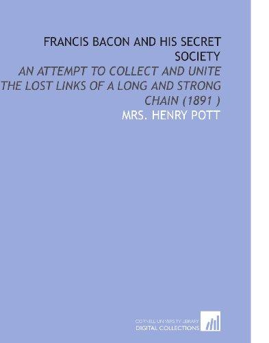 Francis Bacon and His Secret Society: An: Mrs. Henry Pott