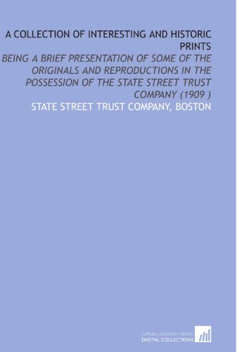 9781112510892: A Collection of Interesting and Historic Prints: Being a Brief Presentation of Some of the Originals and Reproductions in the Possession of the State Street Trust Company (1909 )