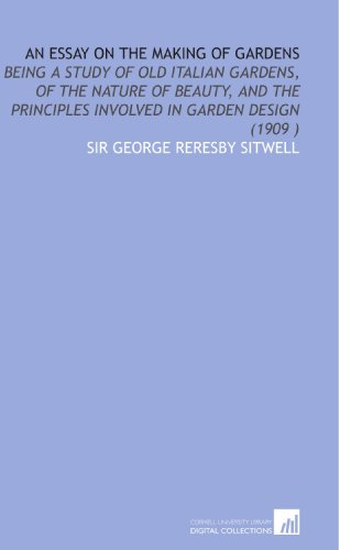 9781112511516: An Essay on the Making of Gardens: Being a Study of Old Italian Gardens, of the Nature of Beauty, and the Principles Involved in Garden Design (1909 )