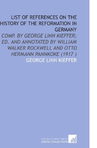 9781112514012: List of References on the History of the Reformation in Germany: Comp. By George Linn Kieffer; Ed. And Annotated by William Walker Rockwell and Otto Hermann Pannkoke (1917 )