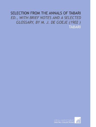 Selection From the Annals of Tabari: Ed., With Brief Notes and a Selected Glossary, by M. J. De Goeje (1902 ) (9781112518201) by Tabari