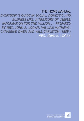 The Home Manual: Everybody's Guide in Social,: Mrs. John A.