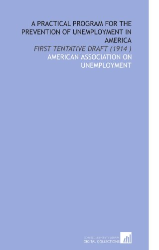 9781112519819: A Practical Program for the Prevention of Unemployment in America: First Tentative Draft (1914 )