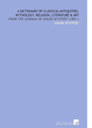 9781112521164: A Dictionary of Classical Antiquities, Mythology, Religion, Literature & Art: From the German of Oskar Seyffert (1891 )