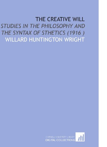 9781112533655: The Creative Will: Studies in the Philosophy and the Syntax of Sthetics (1916 )