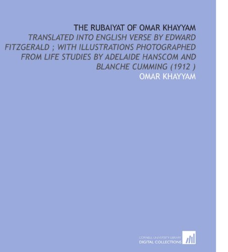 9781112537684: The Rubaiyat of Omar Khayyam: Translated Into English Verse by Edward Fitzgerald ; With Illustrations Photographed From Life Studies by Adelaide Hanscom and Blanche Cumming (1912 )
