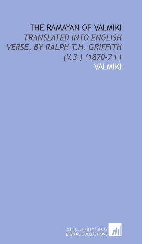 9781112537691: The Ramayan of Valmiki: Translated Into English Verse, by Ralph T.H. Griffith (V.3 ) (1870-74 )