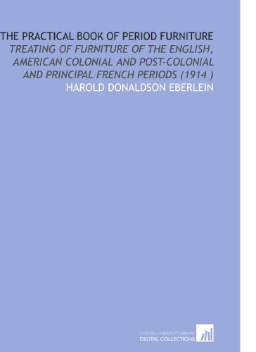 9781112537882: The Practical Book of Period Furniture: Treating of Furniture of the English, American Colonial and Post-Colonial and Principal French Periods (1914 )