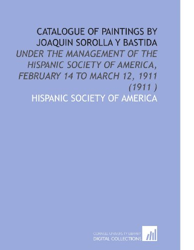 9781112538223: Catalogue of Paintings by Joaquin Sorolla Y Bastida: Under the Management of the Hispanic Society of America, February 14 to March 12, 1911 (1911 )