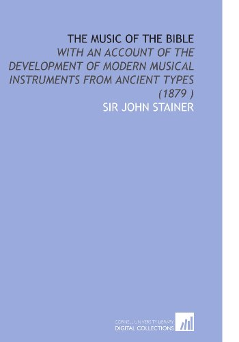 9781112539596: The Music of the Bible: With an Account of the Development of Modern Musical Instruments From Ancient Types (1879 )