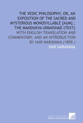 9781112540240: The Vedic philosophy, or, An exposition of the sacred and mysterious monosyllable [Aum] ; The Mandukya Upanishad (text): with English translation and ... and an introduction by Har Narayana (1895 )