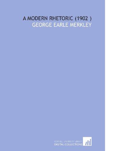 A Modern Rhetoric (1902 ): Merkley, George Earle
