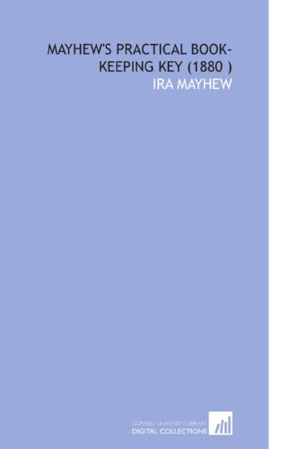Mayhew's Practical Book-Keeping Key (1880 ): Ira Mayhew
