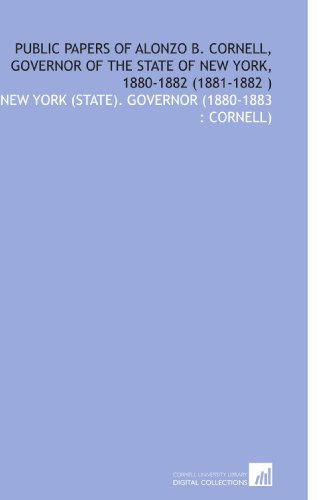 9781112557378: Public Papers of Alonzo B. Cornell, Governor of the State of New York, 1880-1882 (1881-1882 )