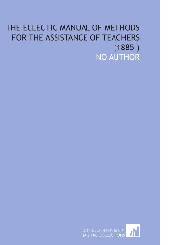 9781112562860: The Eclectic Manual of Methods for the Assistance of Teachers (1885 )