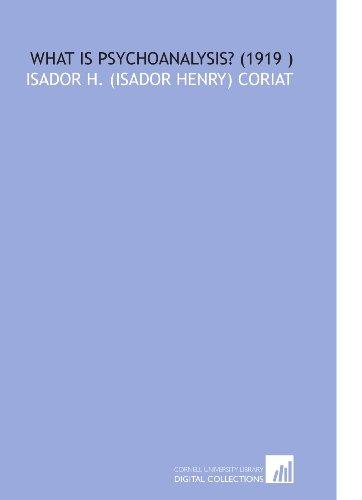 What is Psychoanalysis? (1919 ): Isador H. (Isador Henry) Coriat