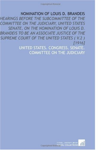 9781112575846: Nomination of Louis D. Brandeis: Hearings Before the Subcommittee of the Committee on the Judiciary, United States Senate, on the Nomination of Louis ... Court of the United States ( V.2 ) [1916]