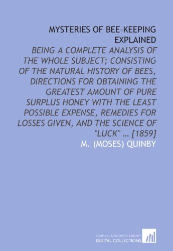 9781112576553: Mysteries of bee-keeping explained: being a complete analysis of the whole subject; consisting of the natural history of bees, directions for ... given, and the science of