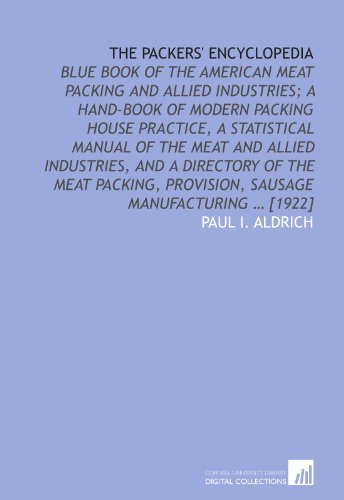 9781112576782: The Packers' encyclopedia: blue book of the American meat packing and allied industries; a hand-book of modern packing house practice, a statistical ... provision, sausage manufacturing ... [1922]