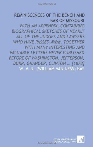 9781112576942: Reminiscences of the bench and bar of Missouri: with an appendix, containing biographical sketches of nearly all of the judges and lawyers who have ... Jefferson, Burr, Granger, Clinton ... [1878]