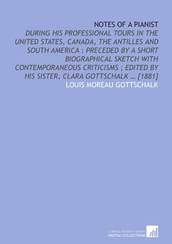 9781112579356: Notes of a pianist: During his professional tours in the United States, Canada, the Antilles and South America : Preceded by a short biographical ... by his sister, Clara Gottschalk ... [1881]