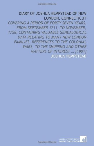 9781112581533: Diary of Joshua Hempstead of New London, Connecticut: covering a period of forty-seven years, from September 1711, to November, 1758; containing ... and other matters of interest ... [1901]