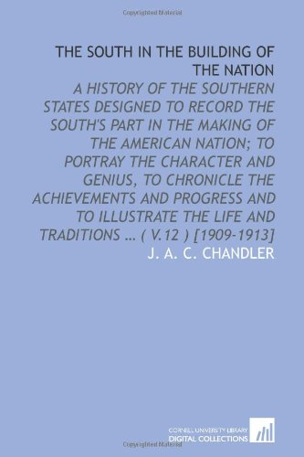 9781112581632: The South in the building of the nation: a history of the southern states designed to record the South's part in the making of the American nation; to ... life and traditions ... ( v.12 ) [1909-1913]