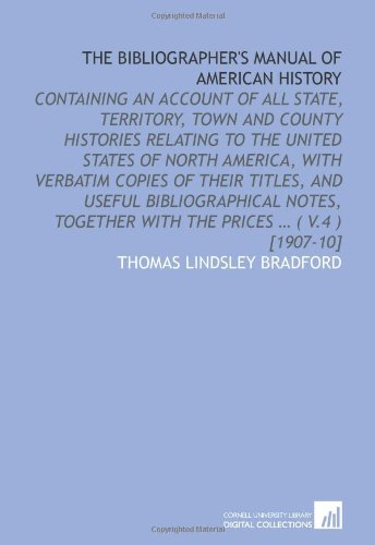 9781112582066: The bibliographer's manual of American history: containing an account of all state, territory, town and county histories relating to the United States ... together with the prices ... ( v.4 ) [1907-10]