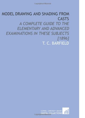 9781112583605: Model Drawing and Shading From Casts: A Complete Guide to the Elementary and Advanced Examinations in These Subjects [1896]