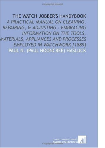 9781112584169: The Watch Jobber's Handybook: A Practical Manual on Cleaning, Repairing, & Adjusting : Embracing Information on the Tools, Materials, Appliances and Processes Employed in Watchwork [1889]
