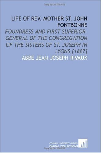 9781112586224: Life of Rev. Mother St. John Fontbonne: Foundress and First Superior-General of the Congregation of the Sisters of St. Joseph in Lyons [1887]