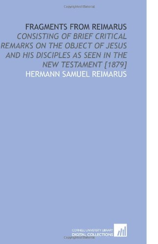 9781112587689: Fragments From Reimarus: Consisting of Brief Critical Remarks on the Object of Jesus and His Disciples as Seen in the New Testament [1879]