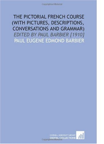 The Pictorial French Course (With Pictures, Descriptions,: Paul Eugene Edmond