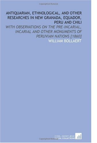 9781112592539: Antiquarian, Ethnological, and Other Researches in New Granada, Equador, Peru and Chili: With Observations on the Pre-Incarial, Incarial and Other Monuments of Peruvian Nations [1860]