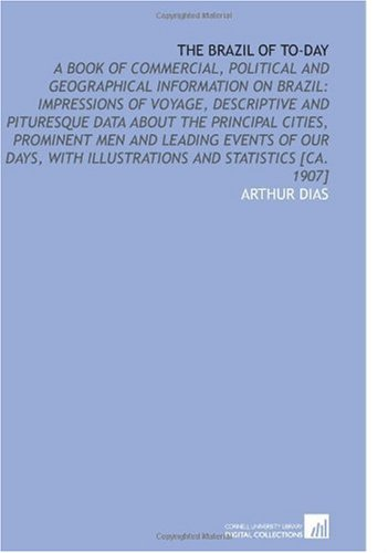 9781112593482: The Brazil of to-Day: A Book of Commercial, Political and Geographical Information on Brazil: Impressions of Voyage, Descriptive and Pituresque Data ... With Illustrations and Statistics [Ca. 1907]