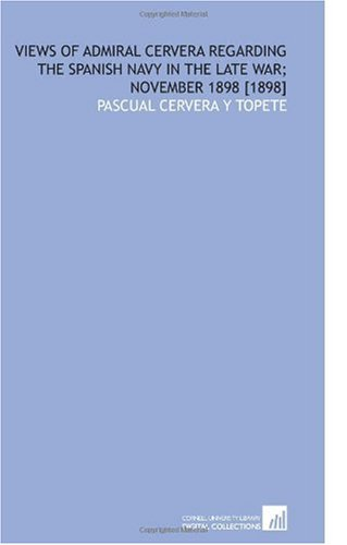 9781112593543: Views of Admiral Cervera Regarding the Spanish Navy in the Late War; November 1898 [1898]