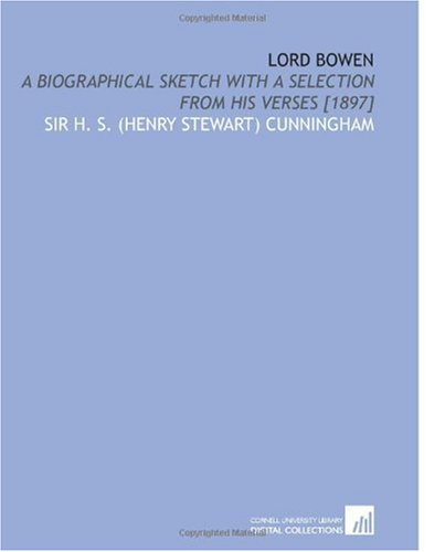 Lord Bowen: A Biographical Sketch With a Selection From His Verses [1897]: Sir H. S. (Henry Stewart...