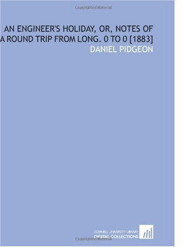 9781112600425: An Engineer's Holiday, or, Notes of a Round Trip From Long. 0 to 0 [1883]