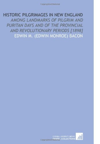 9781112605154: Historic Pilgrimages in New England: Among Landmarks of Pilgrim and Puritan Days and of the Provincial and Revolutionary Periods [1898]