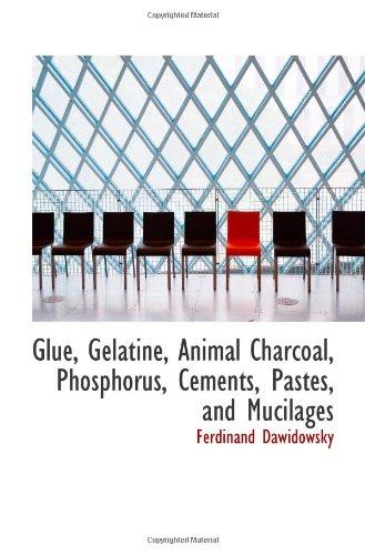 9781113006059: Glue, Gelatine, Animal Charcoal, Phosphorus, Cements, Pastes, and Mucilages